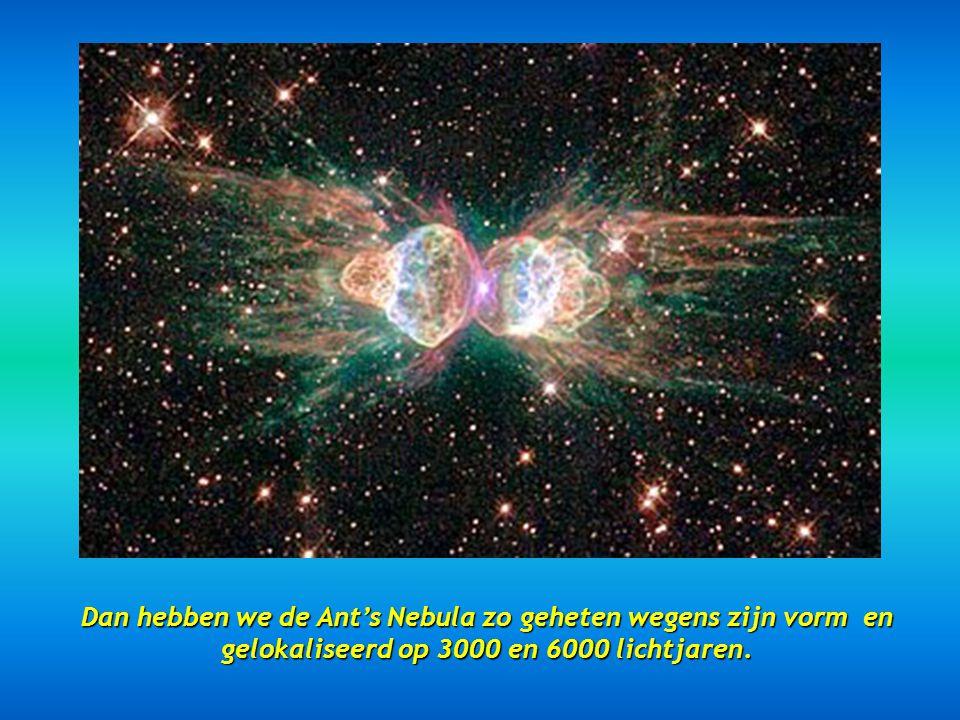 Dan hebben we de Ant's Nebula zo geheten wegens zijn vorm en gelokaliseerd op 3000 en 6000 lichtjaren.