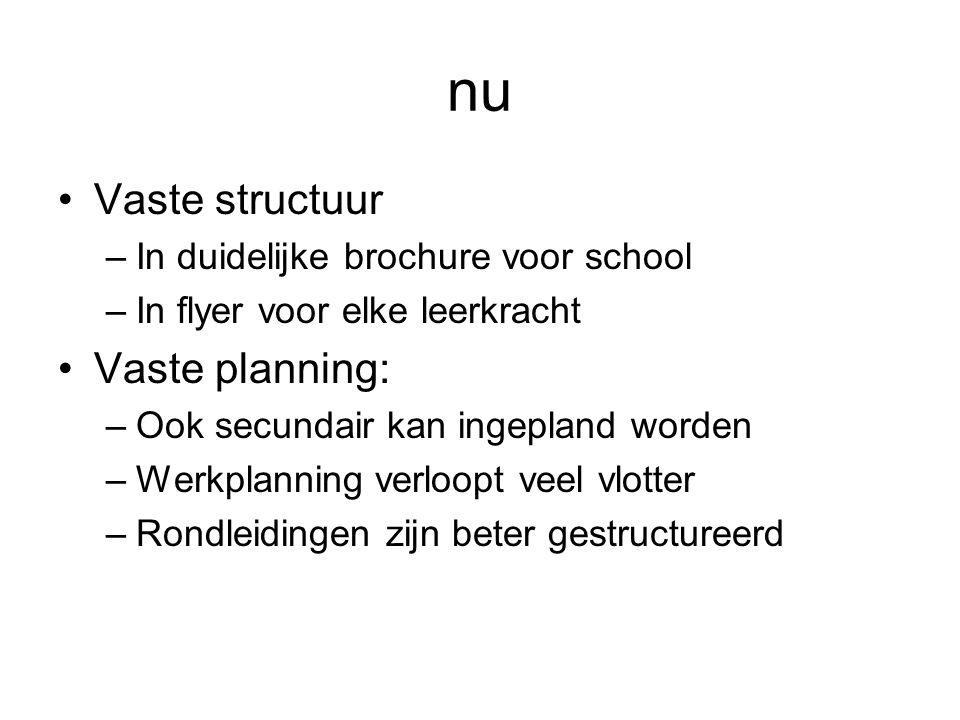 nu Vaste structuur Vaste planning: In duidelijke brochure voor school