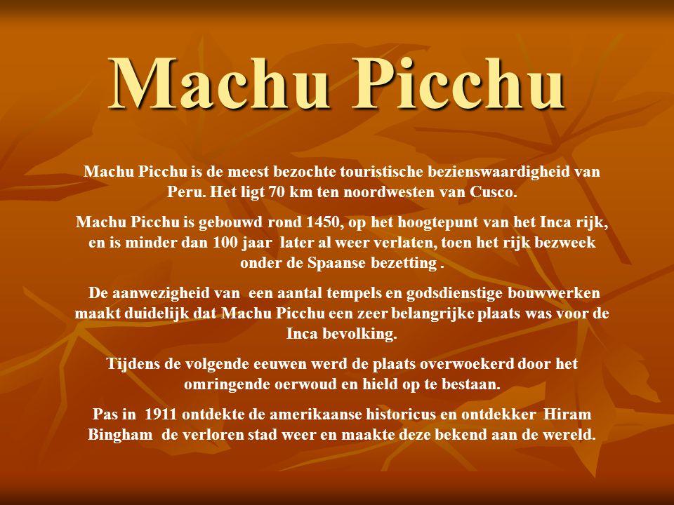 Machu Picchu Machu Picchu is de meest bezochte touristische bezienswaardigheid van Peru. Het ligt 70 km ten noordwesten van Cusco.