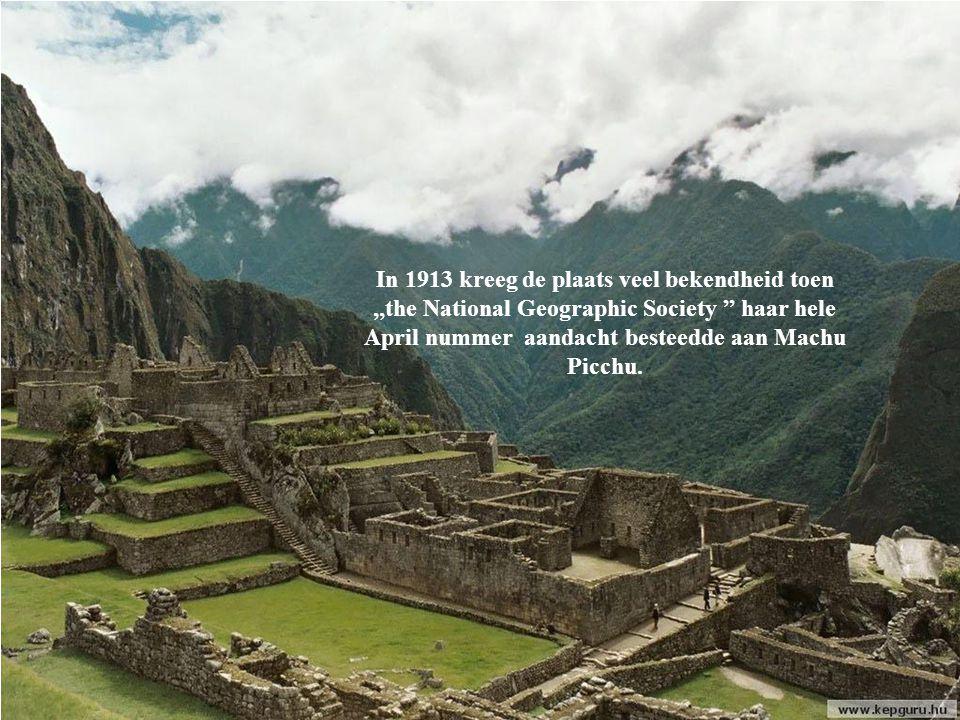 In 1913 kreeg de plaats veel bekendheid toen ,,the National Geographic Society '' haar hele April nummer aandacht besteedde aan Machu Picchu.