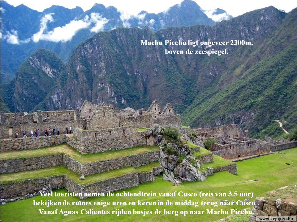 Machu Picchu ligt ongeveer 2300m. boven de zeespiegel.