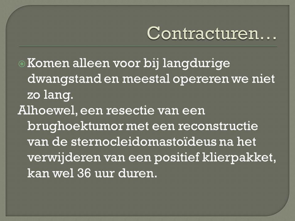 Contracturen… Komen alleen voor bij langdurige dwangstand en meestal opereren we niet zo lang.