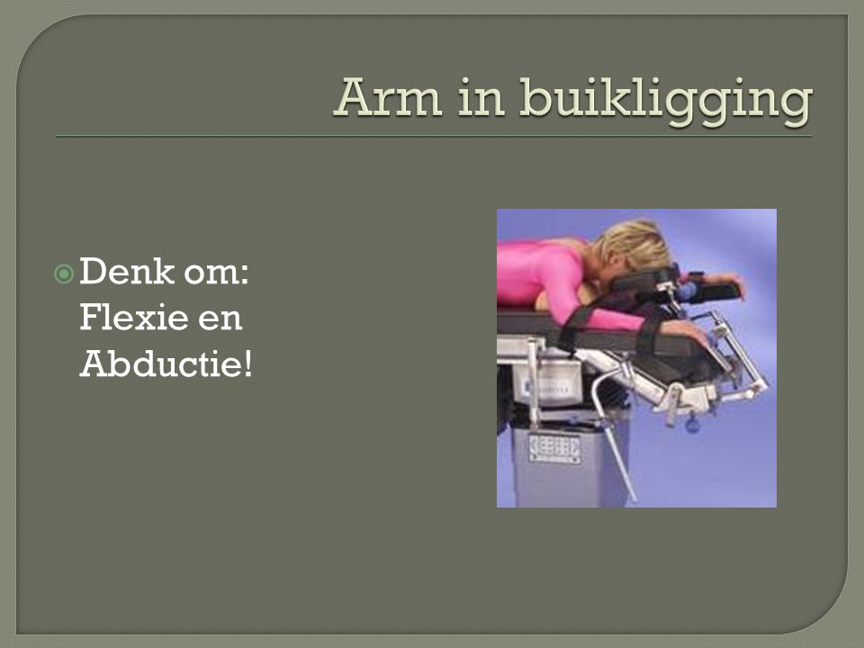 Arm in buikligging Denk om: Flexie en Abductie!