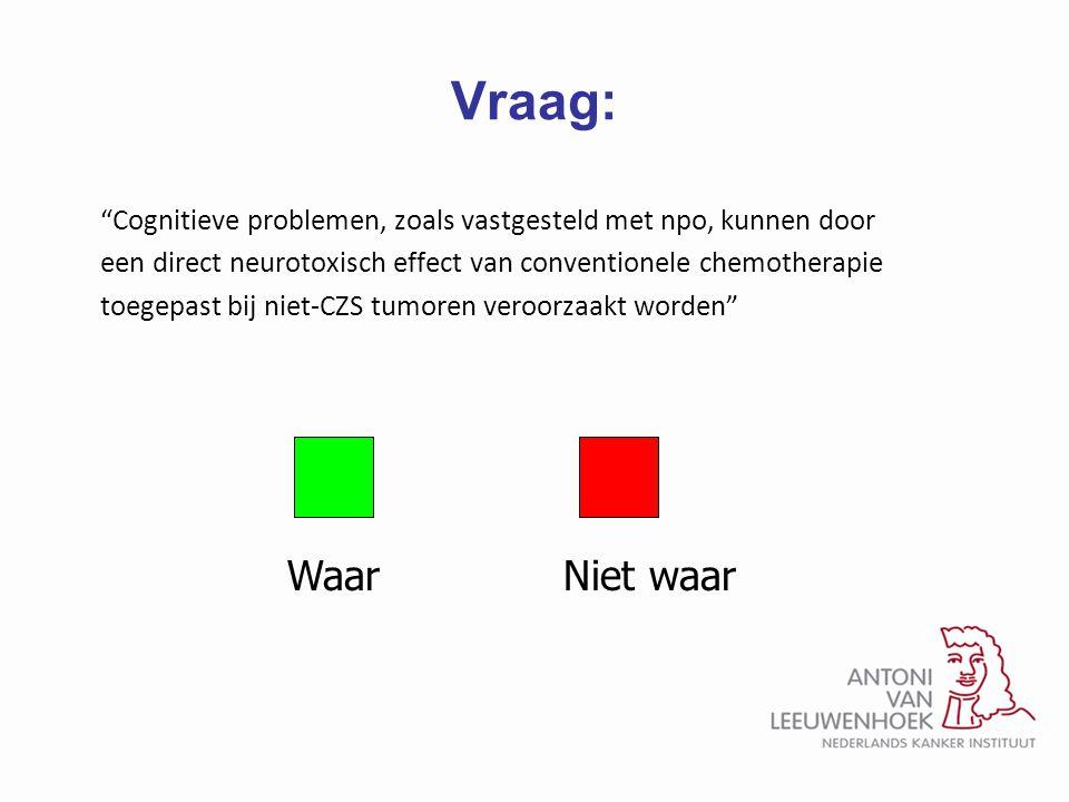 Vraag: Cognitieve problemen, zoals vastgesteld met npo, kunnen door. een direct neurotoxisch effect van conventionele chemotherapie.
