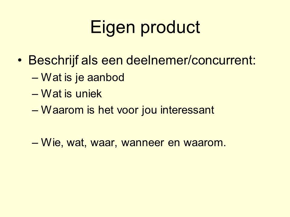Eigen product Beschrijf als een deelnemer/concurrent: Wat is je aanbod