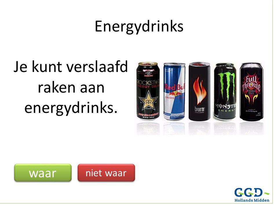 Je kunt verslaafd raken aan energydrinks.