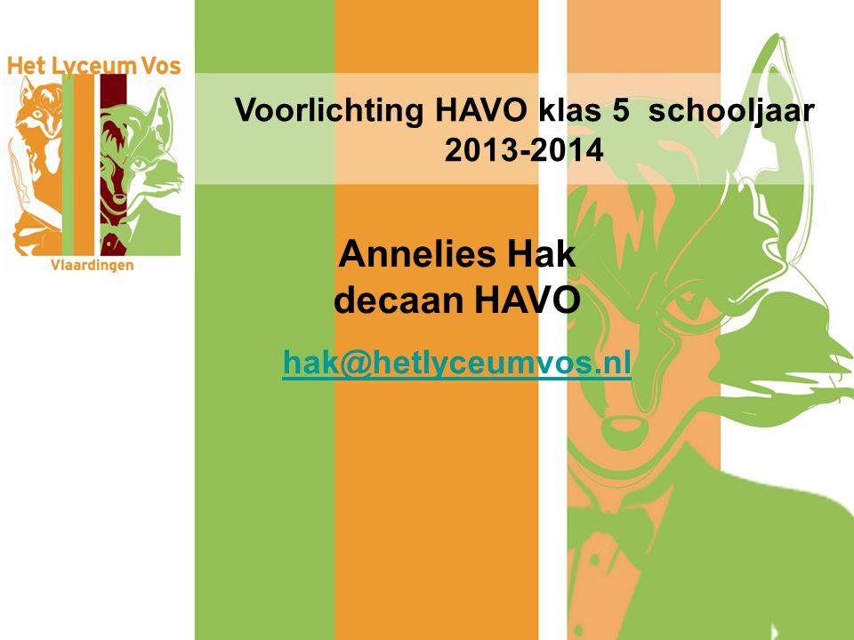 Voorlichting HAVO klas 5 schooljaar 2013-2014 Annelies Hak decaan HAVO