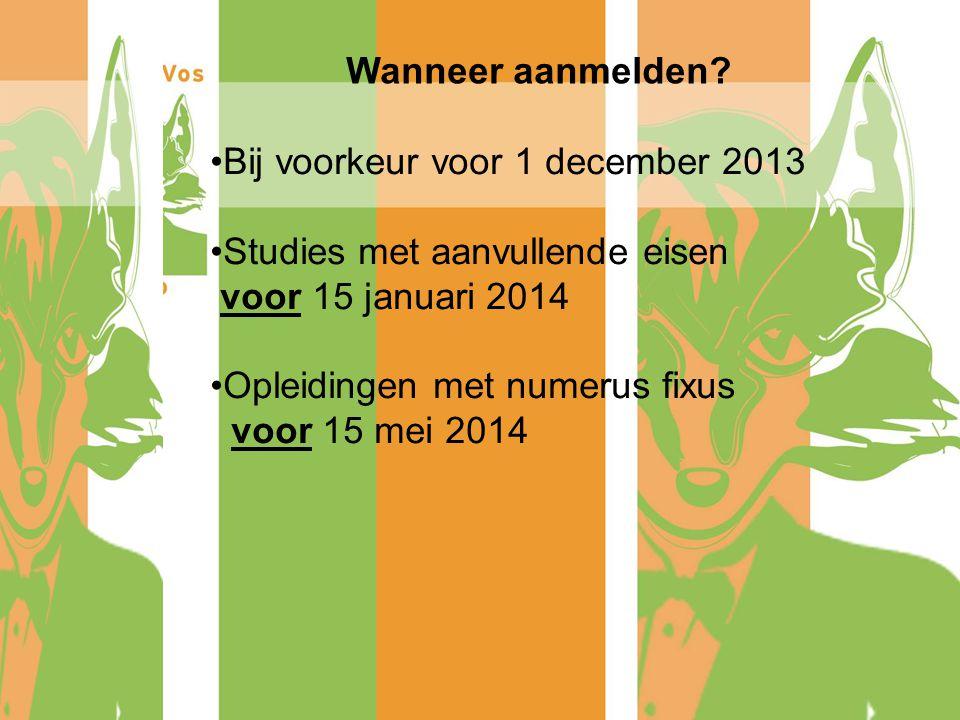 Wanneer aanmelden Bij voorkeur voor 1 december 2013. Studies met aanvullende eisen. voor 15 januari 2014.