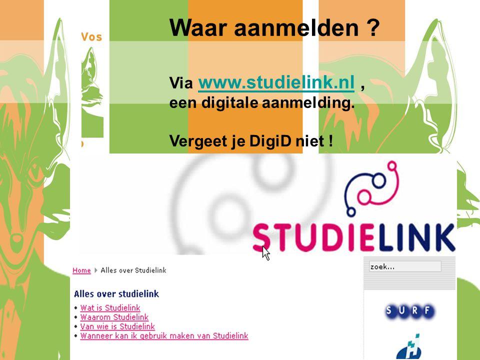Waar aanmelden Via www.studielink.nl , een digitale aanmelding.