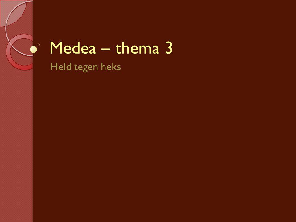 Medea – thema 3 Held tegen heks