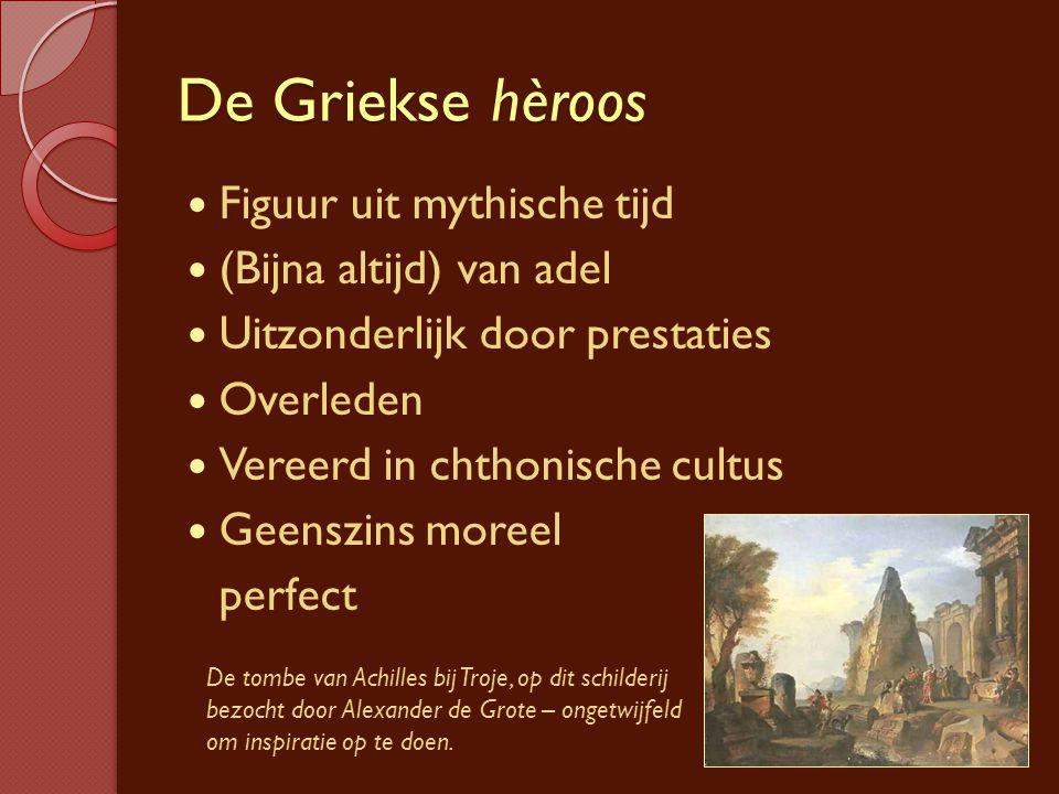 De Griekse hèroos Figuur uit mythische tijd (Bijna altijd) van adel