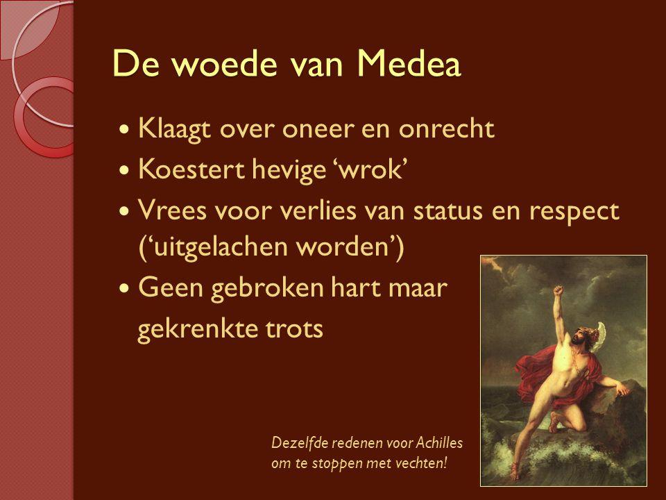 De woede van Medea Klaagt over oneer en onrecht Koestert hevige 'wrok'