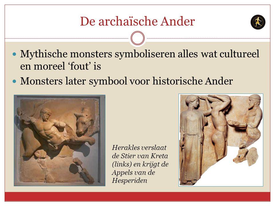 De archaïsche Ander Mythische monsters symboliseren alles wat cultureel en moreel 'fout' is. Monsters later symbool voor historische Ander.