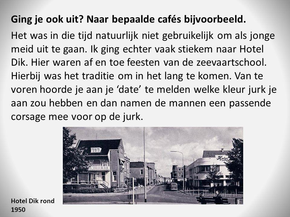 Ging je ook uit Naar bepaalde cafés bijvoorbeeld.