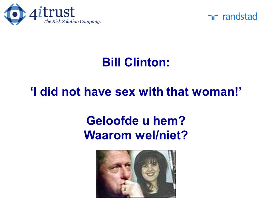 Bill Clinton: 'I did not have sex with that woman. ' Geloofde u hem