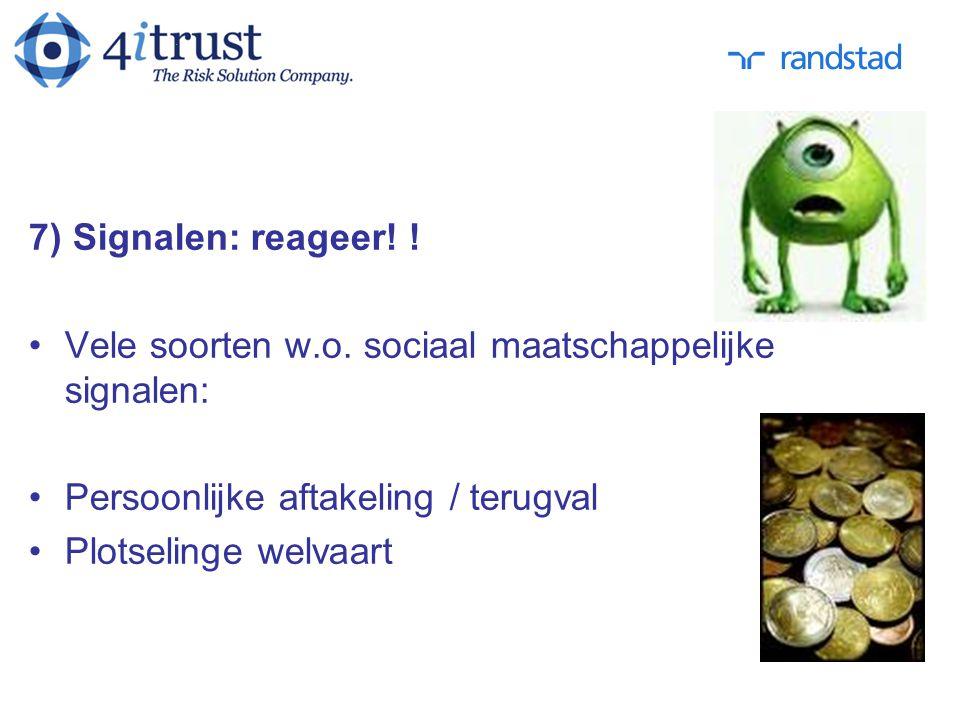 7) Signalen: reageer! ! Vele soorten w.o. sociaal maatschappelijke signalen: Persoonlijke aftakeling / terugval.