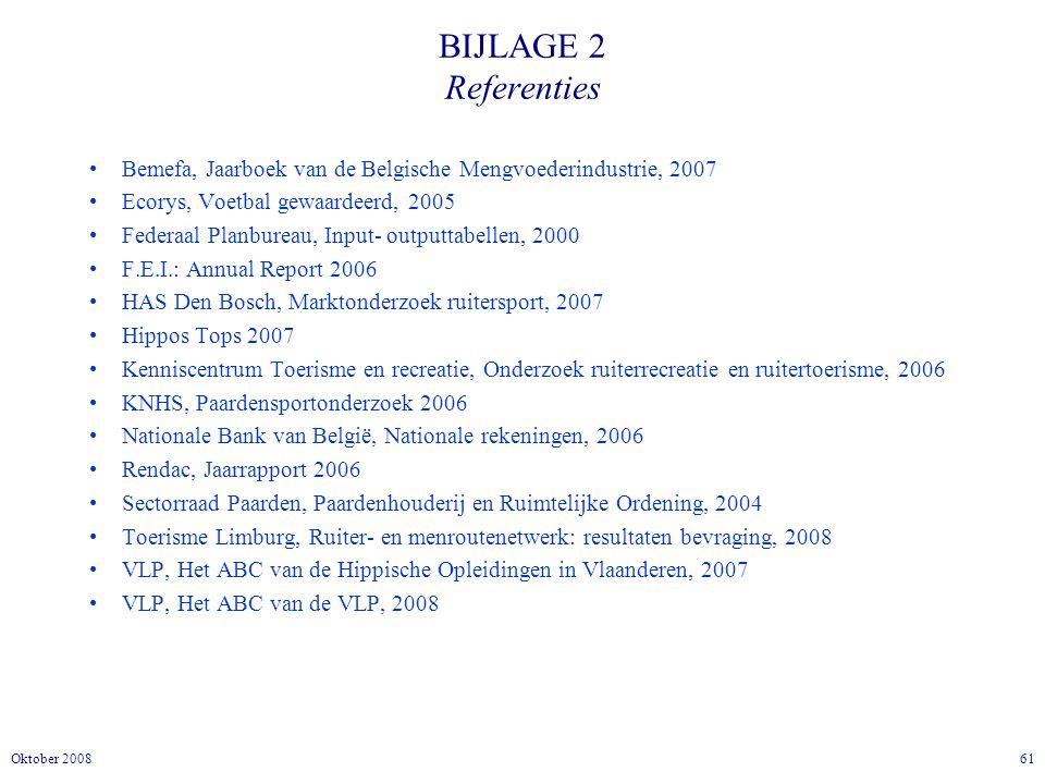 BIJLAGE 2 Referenties Bemefa, Jaarboek van de Belgische Mengvoederindustrie, 2007. Ecorys, Voetbal gewaardeerd, 2005.