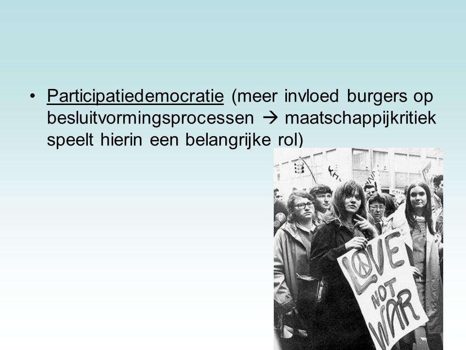Participatiedemocratie (meer invloed burgers op besluitvormingsprocessen  maatschappijkritiek speelt hierin een belangrijke rol)