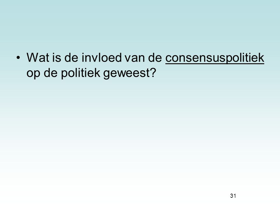 Wat is de invloed van de consensuspolitiek op de politiek geweest