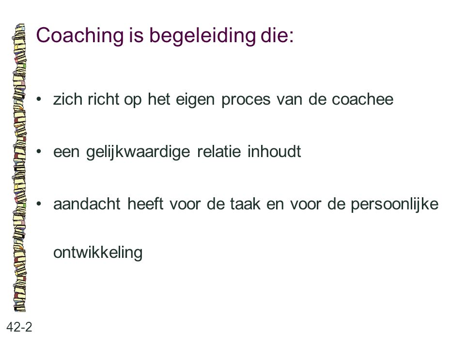 Coaching is begeleiding die: