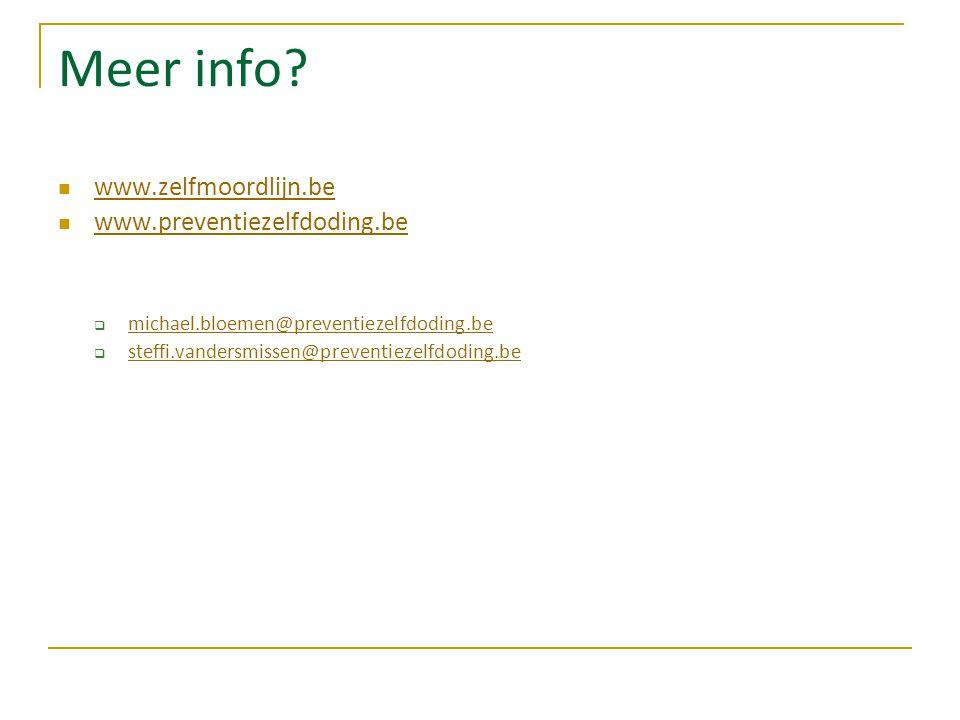 Meer info www.zelfmoordlijn.be www.preventiezelfdoding.be