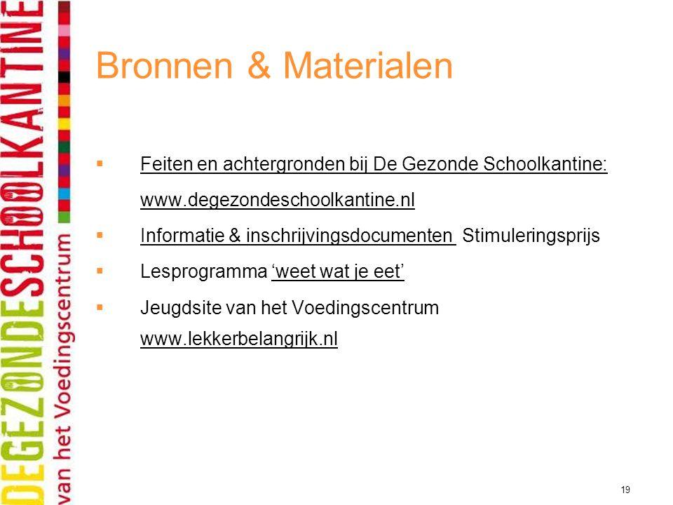 Bronnen & Materialen Feiten en achtergronden bij De Gezonde Schoolkantine: www.degezondeschoolkantine.nl.