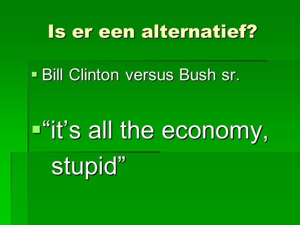 it's all the economy, stupid Is er een alternatief