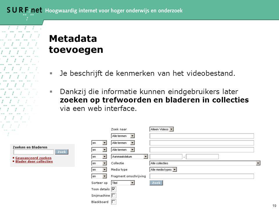 Metadata toevoegen Je beschrijft de kenmerken van het videobestand.