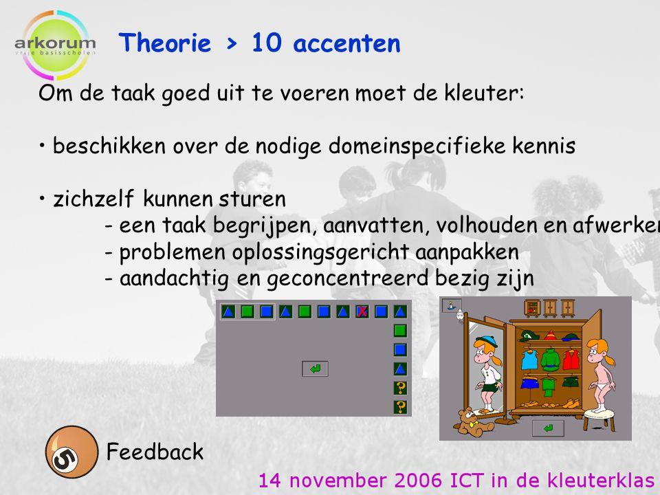 Theorie > 10 accenten Om de taak goed uit te voeren moet de kleuter: beschikken over de nodige domeinspecifieke kennis.