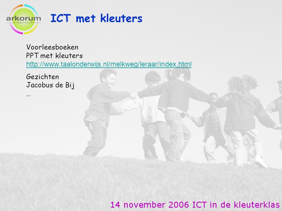 ICT met kleuters Voorleesboeken PPT met kleuters http://www.taalonderwijs.nl/melkweg/leraar/index.html.