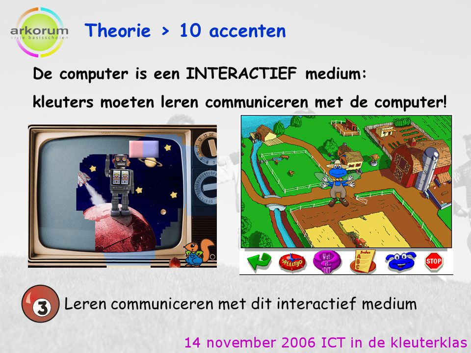 Theorie > 10 accenten De computer is een INTERACTIEF medium:
