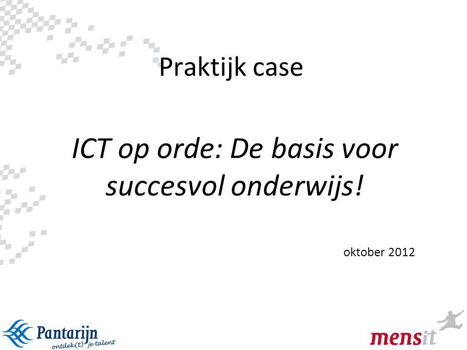 ICT op orde: De basis voor succesvol onderwijs! oktober 2012