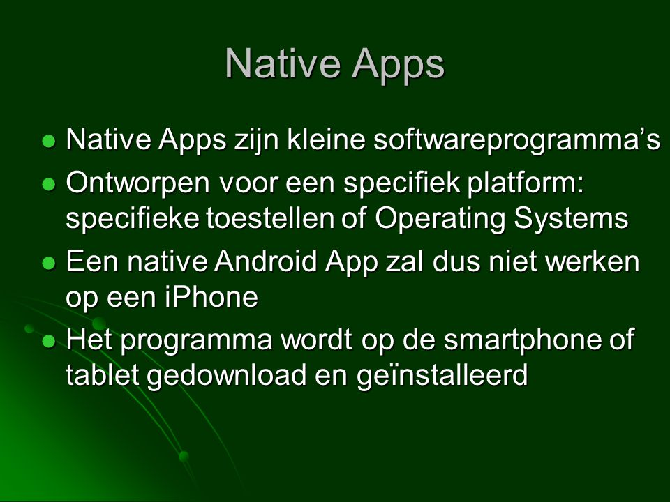 Native Apps Native Apps zijn kleine softwareprogramma's