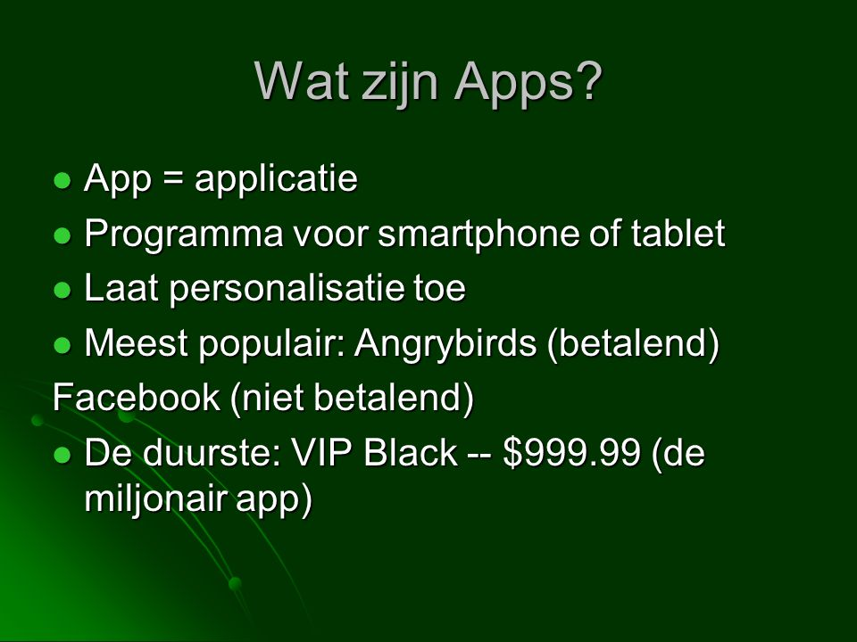 Wat zijn Apps App = applicatie Programma voor smartphone of tablet