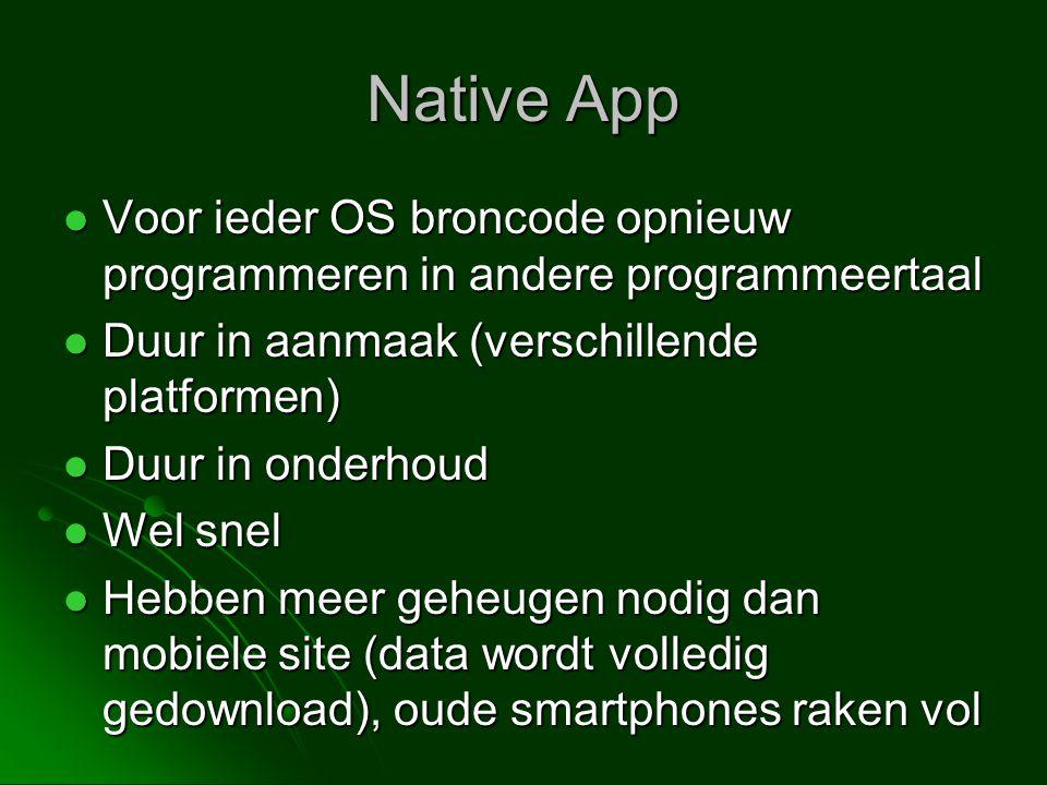 Native App Voor ieder OS broncode opnieuw programmeren in andere programmeertaal. Duur in aanmaak (verschillende platformen)