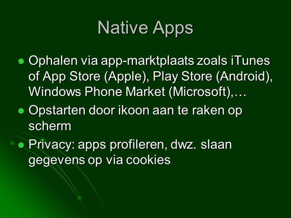 Native Apps Ophalen via app-marktplaats zoals iTunes of App Store (Apple), Play Store (Android), Windows Phone Market (Microsoft),…