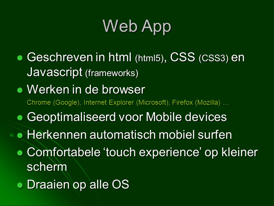 Web App Geschreven in html (html5), CSS (CSS3) en Javascript (frameworks) Werken in de browser.