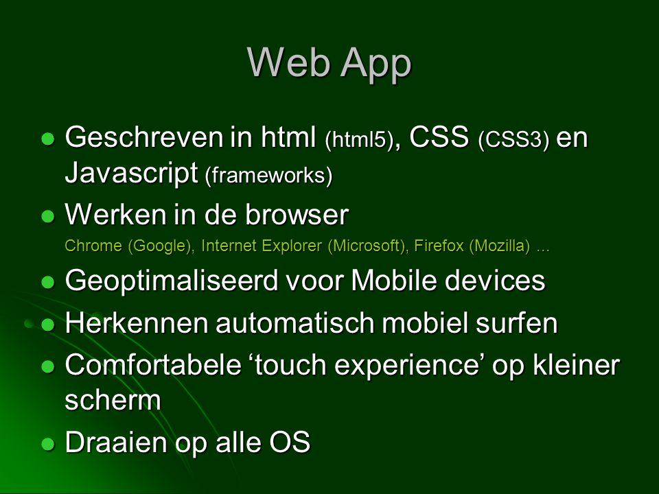 Web App Geschreven in html (html5), CSS (CSS3) en Javascript (frameworks) Werken in de browser.