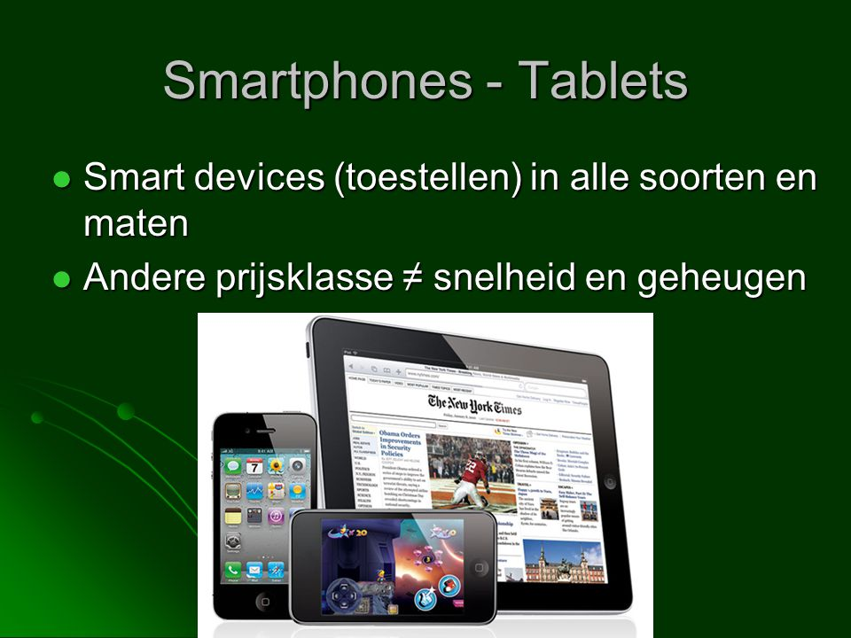 Smartphones - Tablets Smart devices (toestellen) in alle soorten en maten.