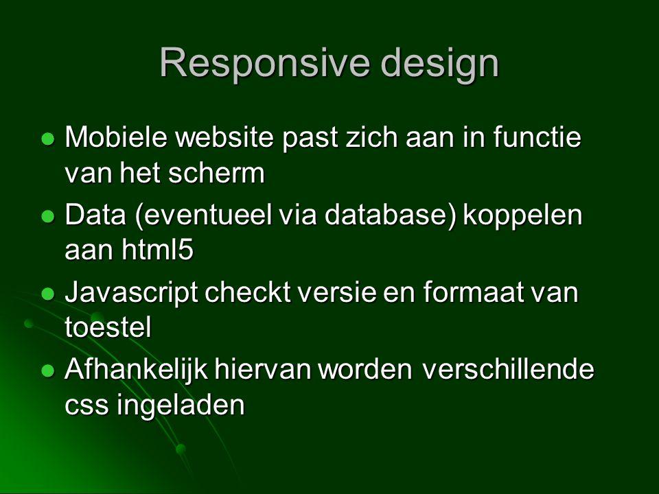 Responsive design Mobiele website past zich aan in functie van het scherm. Data (eventueel via database) koppelen aan html5.