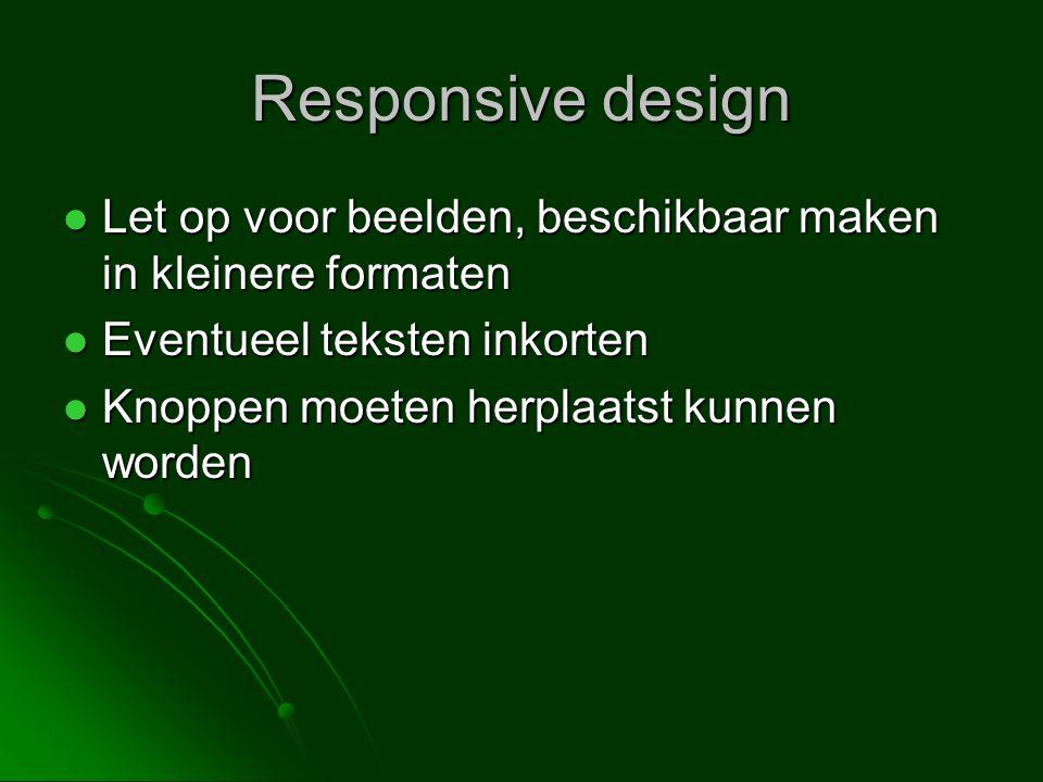 Responsive design Let op voor beelden, beschikbaar maken in kleinere formaten. Eventueel teksten inkorten.