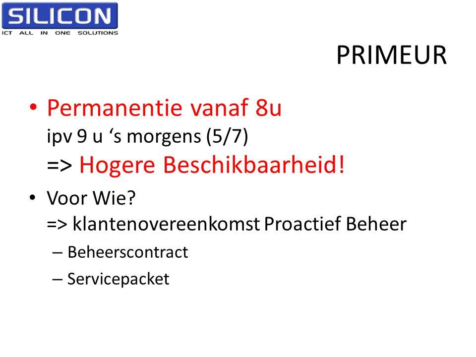 PRIMEUR Permanentie vanaf 8u ipv 9 u 's morgens (5/7) => Hogere Beschikbaarheid! Voor Wie => klantenovereenkomst Proactief Beheer.