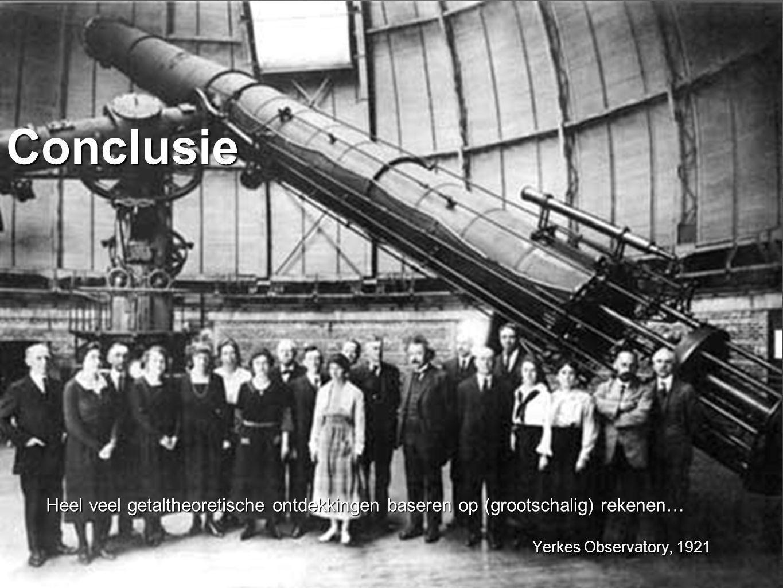 Conclusie Heel veel getaltheoretische ontdekkingen baseren op (grootschalig) rekenen… Yerkes Observatory, 1921.