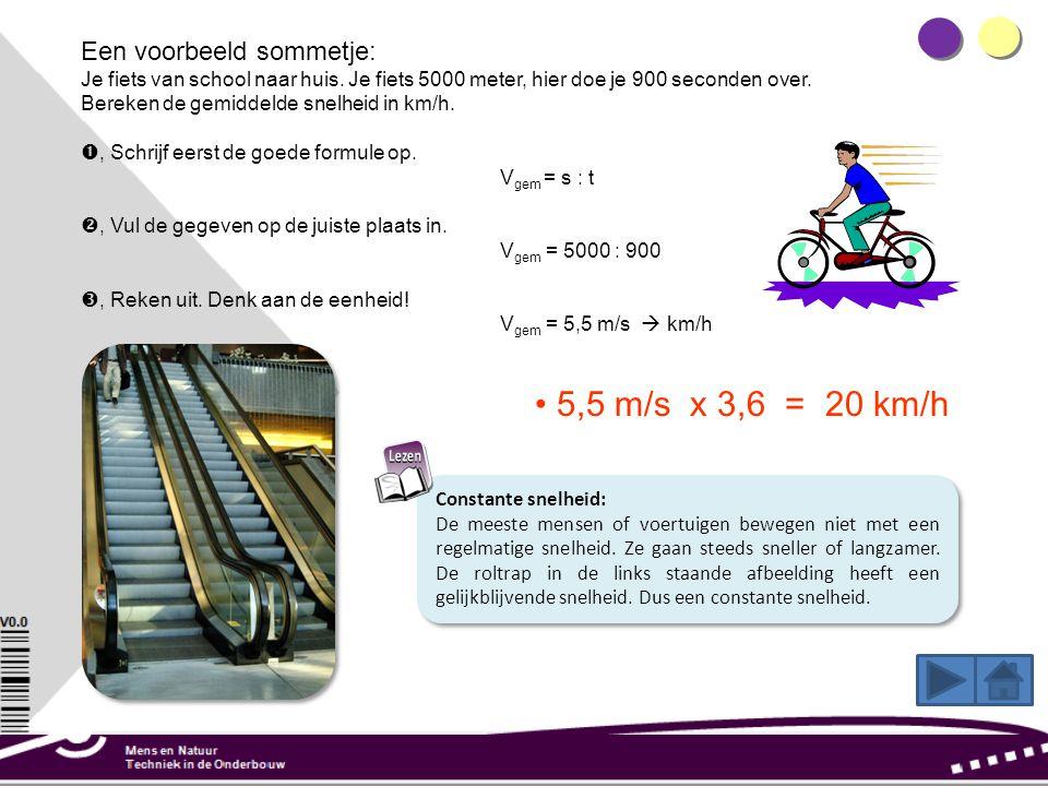 5,5 m/s x 3,6 = 20 km/h Een voorbeeld sommetje: