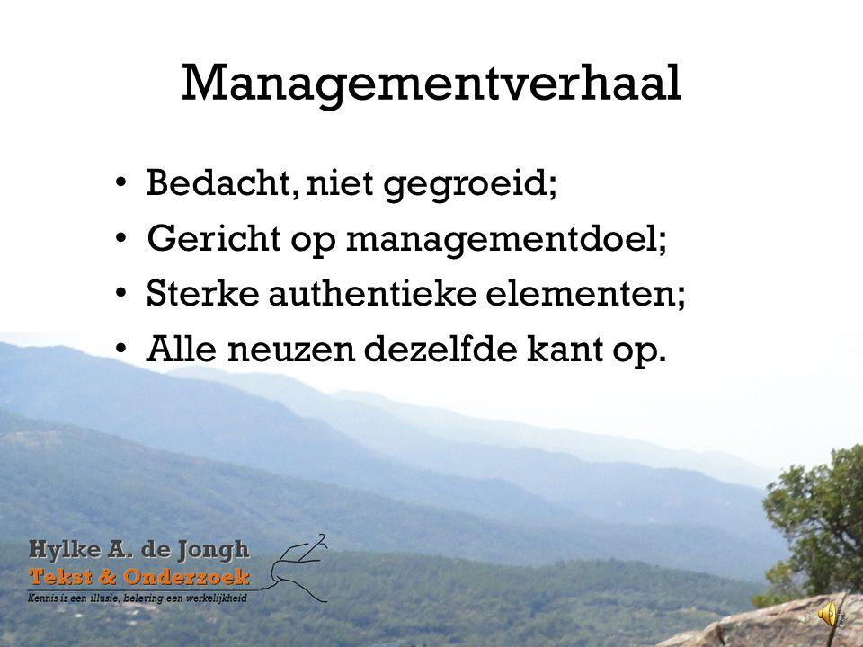 Managementverhaal Bedacht, niet gegroeid; Gericht op managementdoel;