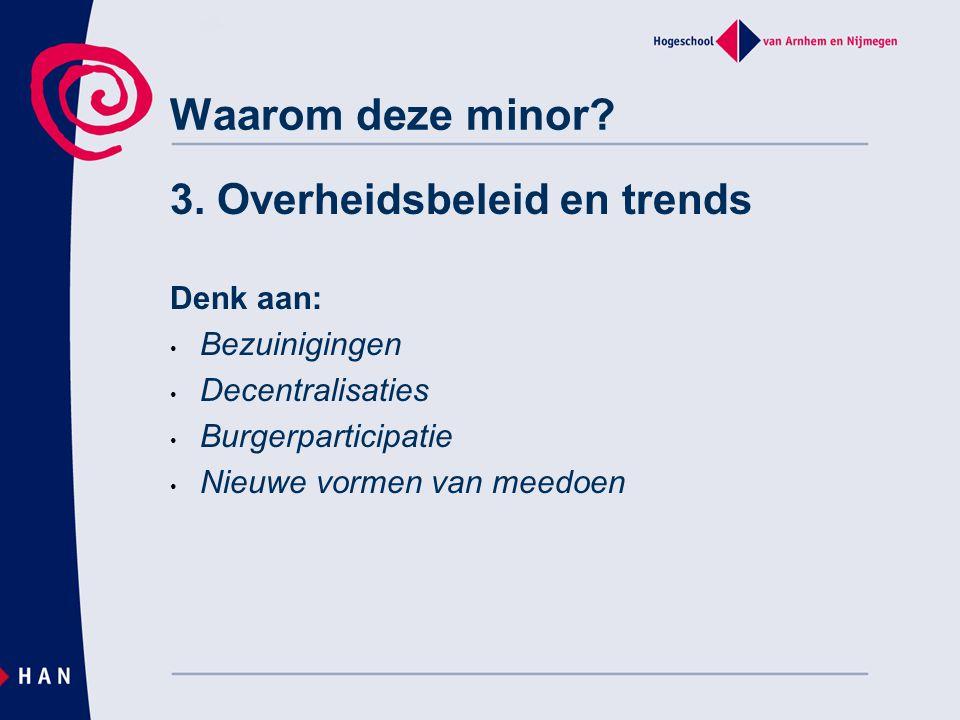 Waarom deze minor 3. Overheidsbeleid en trends Denk aan: