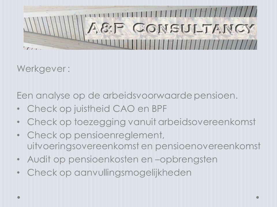 Werkgever : Een analyse op de arbeidsvoorwaarde pensioen. Check op juistheid CAO en BPF. Check op toezegging vanuit arbeidsovereenkomst.