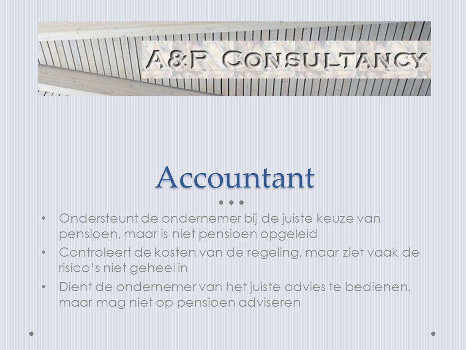 Accountant Ondersteunt de ondernemer bij de juiste keuze van pensioen, maar is niet pensioen opgeleid.