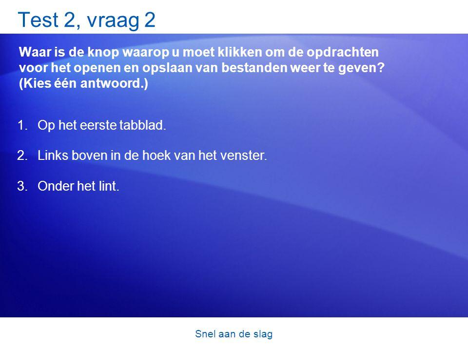 Test 2, vraag 2 Waar is de knop waarop u moet klikken om de opdrachten voor het openen en opslaan van bestanden weer te geven (Kies één antwoord.)