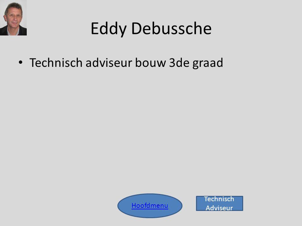 Eddy Debussche Technisch adviseur bouw 3de graad Technisch Adviseur